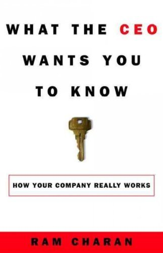What the CEO Wants You to Know : How Your Company Really Works