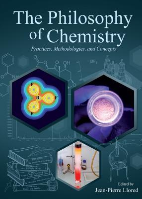 The Philosophy of Chemistry: Practices, Methodologies, and Concepts