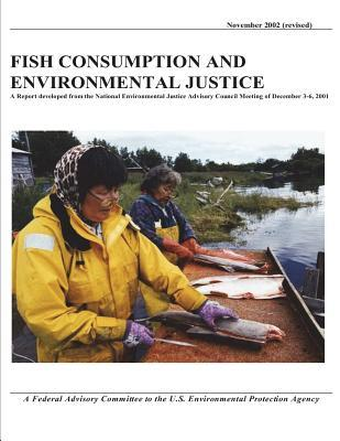 Fish Consumption and Environmental Justice a Report Developed from the National Environmental Justice Advisory Council Meeting of December 3-6