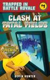Clash at Fatal Fields: An Unofficial Fortnite Adventure Novel