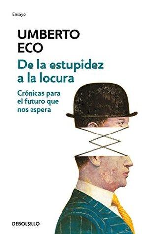 De la estupidez a la locura/From Stupidity to Insanity: Crónicas para el futuro que nos espera/Chronicles for the Future That Awaits Us