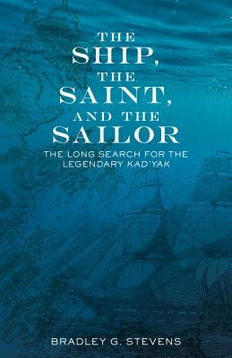 The Ship, the Saint, and the Sailor: The Long Search for the Legendary Kad'yak
