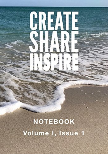 Create Share Inspire 1: Volume I, Issue 1 (Create Share Inspire Notebook) (Volume 1)