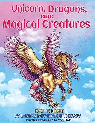 Unicorns, Dragons, and Magical Creatures Dot to Dot: Puzzles From 452 to 956 Dots: Volume 19