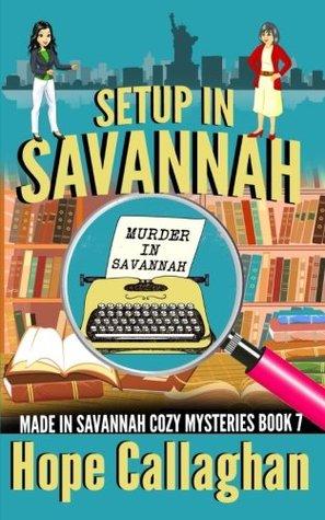 Setup in Savannah: A Made in Savannah Cozy Mystery (Made in Savannah Cozy Mysteries Series) (Volume 7)