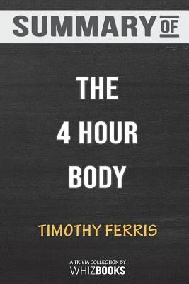 Summary of the 4 Hour Body: An Uncommon Guide to Rapid Fat Loss, Incredible Sex and Becoming Superhuman: Trivia/Quiz Fo