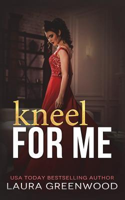 Kneel for Me by Laura Greenwood