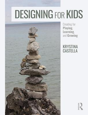 Designing for Kids: Creating for Playing, Learning, and Growing