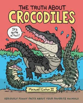 The Truth about Crocodiles by Maxwell Eaton III