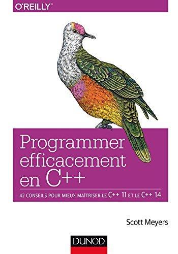 Programmer efficacement en C++: 42 conseils pour mieux maîtriser le C++ 11 et le C++ 14