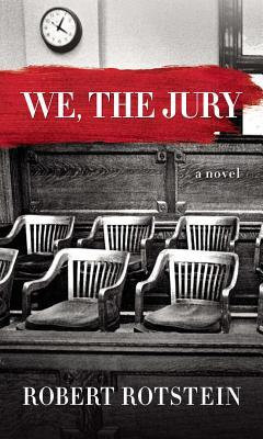 We, the Jury by Robert Rotstein