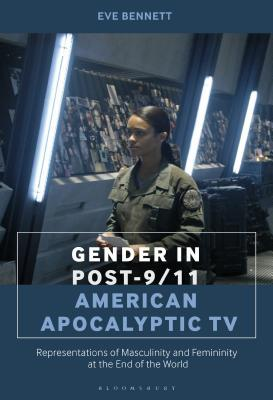 Gender in Post-9/11 American Apocalyptic TV: Representations of Masculinity and Femininity at the End of the World