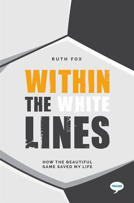 Within the White Lines: How the Beautiful Game Saved My Life