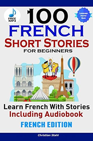 100 French Short Stories for Beginners Learn French with Stories Including Audiobook: (French Edition Foreign Language Book 1)
