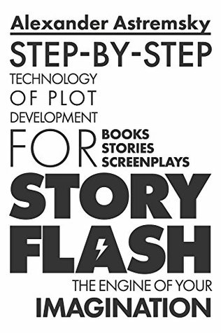 Story-Flash: Step-by-Step Technology of Plot Development (how to write a screenplay, screenwriting book, script writing, write a book, write suspense, ... story structure (Story-Flash System Book 1)