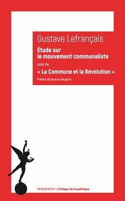 Etude Sur Le Mouvement Communaliste Suivi de la Commune Et La Revolution