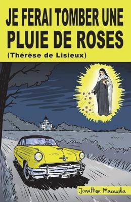 Je Ferai Tomber Une Pluie de Roses (Th�r�se de Lisieux) par Jonathan Macauda