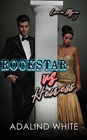 Rockstar-vs-Heiress-Love-in-Illyria-Book-3-Adalind-White