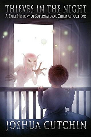THIEVES IN THE NIGHT: A Brief History of Supernatural Child Abductions
