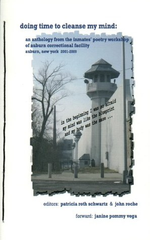 doing time to cleanse my mind: an anthology from the Inmates' Poetry Workshop of Auburn Correctional Facility Auburn, New York, 2001-2009