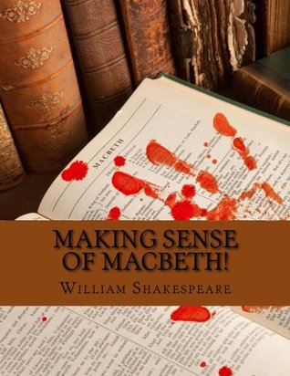 Making Sense of Macbeth!: A Students Guide to Shakespeare's Play