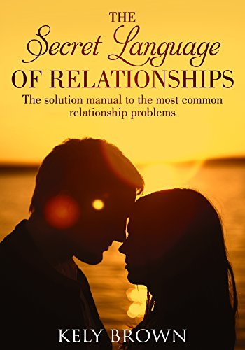 The Secret Language of Relationships: A Solution Manual to the Most Common Relationship Problems.