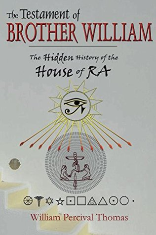 The Testament of Brother William: The Hidden History of the House of RA - Book 1