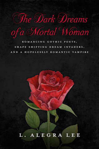 The Dark Dreams of a Mortal Woman: Romancing Gothic Poets, Shape Shifting Dream Invaders, And a Hopelessly Romantic Vampire