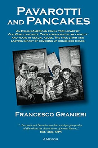 Pavarotti and Pancakes: An Italian-American family torn apart by Old World secrets. Their lives ravaged by cruelty and years of sexual abuse. The true story and lasting impact of covering up chaos.