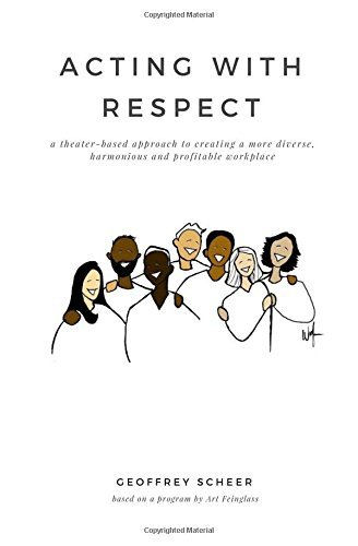 Acting with Respect: a theater-based approach to creating a more diverse, harmonious and profitable workplace