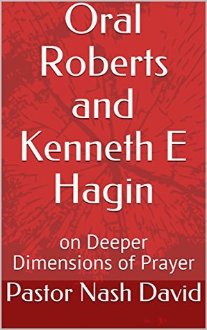 Oral Roberts and Kenneth E Hagin: on Deeper Dimensions of Prayer