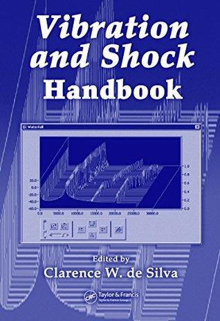 Vibration and Shock Handbook (Mechanical and Aerospace Engineering Series)