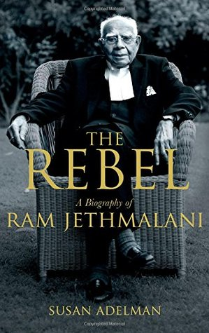 The Rebel: A Biography of Ram Jethmalani