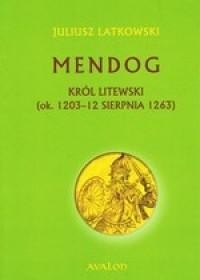 Mendog. Król litewski (ok. 1203 - 12 sierpnia 1263)