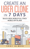 Create an Uber Clone in 7 Days by Shai Almog