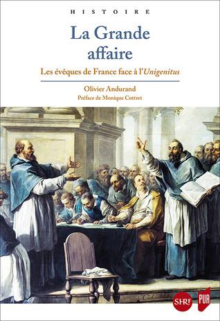 La grande affaire : les évêques de France face à l'Unigenitus