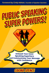 Public Speaking Super Powers by Carma Spence