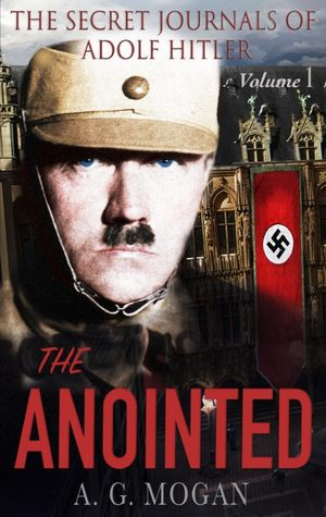 The Secret Journals of Adolf Hitler, Volume 1: The Anointed