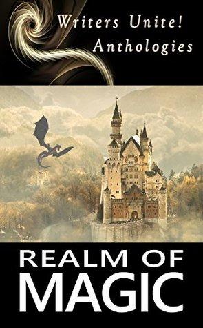Realm of Magic (Writers Unite! Anthologies #1)