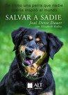 Salvar a Sadie: De cómo una perra que nadie quería inspiró al mundo
