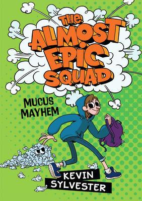 Mucus Mayhem (The Almost Epic Squad)
