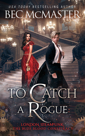 To Catch A Rogue (London Steampunk: The Blue Blood Conspiracy #4)