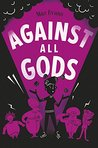 Against All Gods (Who Let the Gods Out?)