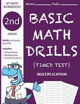 2nd Grade Basic Math Drills Timed Test: Builds and Boosts Key Skills Including Math Drills and Vertical Multiplication Problem Worksheets (SPI Math Workbooks) (Volume 4)