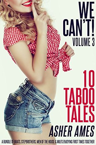 We can't! 10 Taboo Tales (Volume 3): A bundle of brats, stepbrothers, men of the house & MILFs enjoying first times together