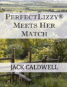 PerfectLizzy® Meets Her Match by Jack Caldwell
