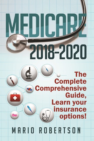 Medicare 2018-2020 The Complete Comprehensive Guide