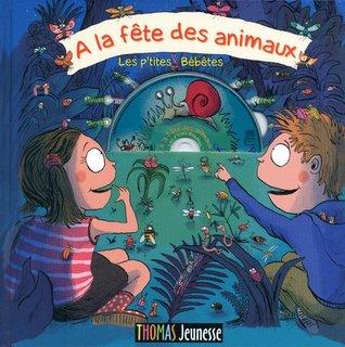A la fête des animaux : Les p'tites Bébêtes (1CD audio)