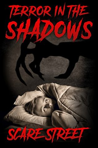 Terror in the Shadows: Scary Ghosts, Paranormal & Supernatural Horror Short Stories Anthology (Scare Street Horror Short Stories Book 5)