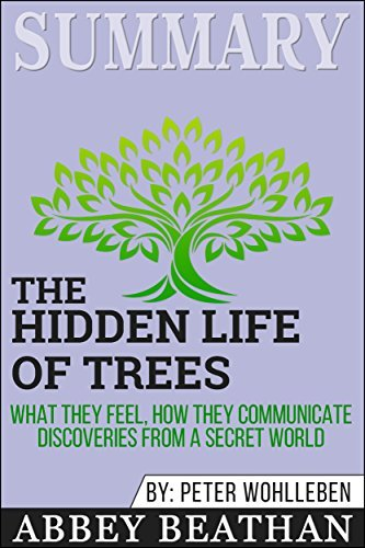 Summary: The Hidden Life of Trees: What They Feel, How They Communicate - Discoveries from a Secret World
